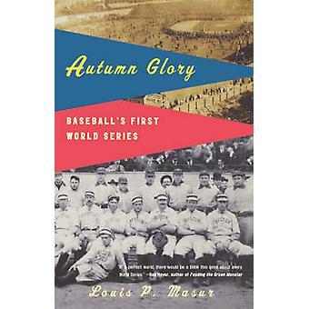 Autumn Glory Baseballs First World Series by Masur & Louis P.