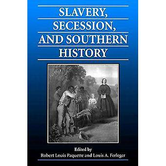 Slavery Secession and Southern History by Paquette & Robert L.