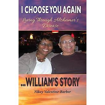 I Choose You Again Loving Through Alzheimers Disease... Williams Story by ValentineBarber & Nikey