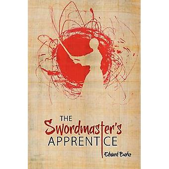 The Swordmasters Apprentice Or How a Broken Nose a Shamans Brew and a Little Light Dusting May Point the Way to Enlightenment by Burke & Edward