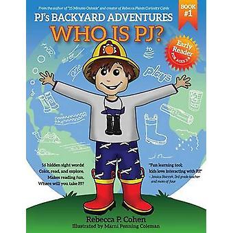 PJs Backyard Adventures Who is PJ by Cohen & Rebecca P.
