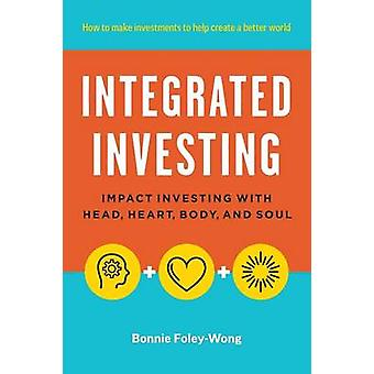 Integrated Investing Impact Investing with Head Heart Body and Soul by FoleyWong & Bonnie