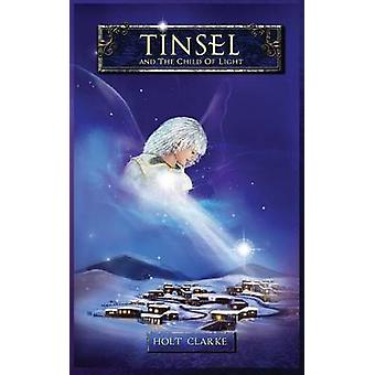 Tinsel and the Child of Light by Clarke & Holt
