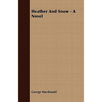 Heather and Snow  A Novel by MacDonald & George