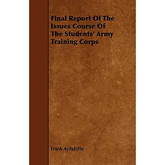 Final Report Of The Issues Course Of The Students Army Training Corps by Aydelotte & Frank