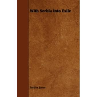 With Serbia Into Exile by Jones & Fortier