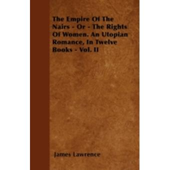 The Empire Of The Nairs  Or  The Rights Of Women. An Utopian Romance In Twelve Books  Vol. II by Lawrence & James