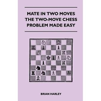 Mate In Two Moves  The TwoMove Chess Problem Made Easy by Harley & Brian