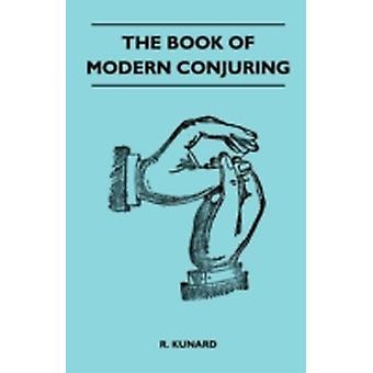 The Book Of Modern Conjuring by Kunard & R.