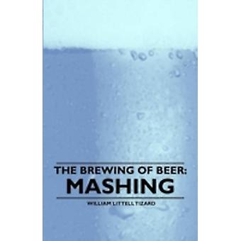 The Brewing of Beer Mashing by Tizard & William Littell