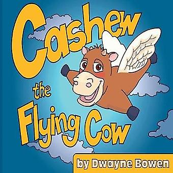 Cashew the Flying Cow by Bowen & Dwayne
