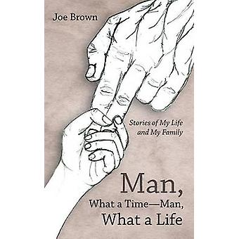 Man What a TimeMan What a Life Stories of My Life and My Family by Brown & Joe