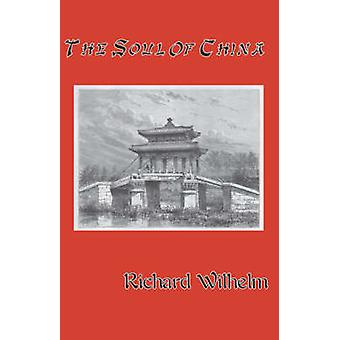 The Soul of China by Wilhelm & Richard