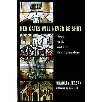 Her Gates Will Never Be Shut Hell Hope and the New Jerusalem by Jersak & Bradley