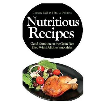 Nutritious Recipes Good Nutrition on the Grain Free Diet with Delicious Smoothies by Nell & Charisse