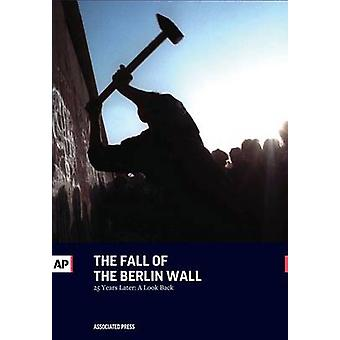 The Fall of the Berlin Wall 25 Years Later A Look Back by Press & The Associated