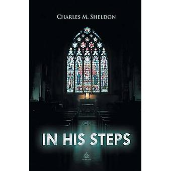 In His Steps by Sheldon & Charles M.