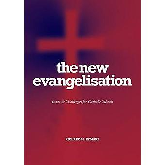 The New Evangelisation Issues and Challenges for Catholic Schools by Rymarz & Richard