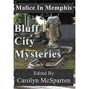 Malice In Memphis Bluff City Mysteries by McSparren & Carolyn