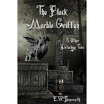 The Black Marble Griffon  Other Disturbing Tales by Farnsworth & E. W.