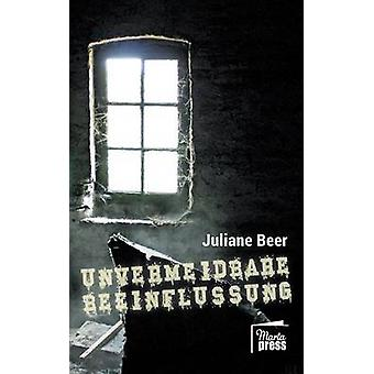 Unvermeidbare Beeinflussung by Beer & Juliane