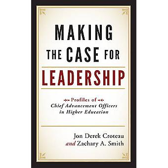 Making the Case for Leadership di Jon Derek CroteauZachary A. Smith