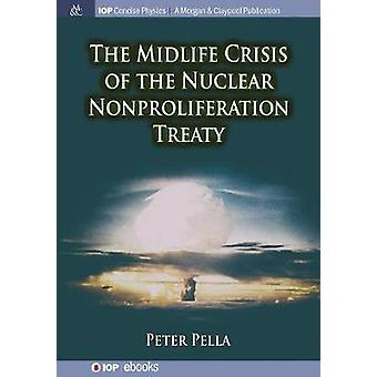 The Midlife Crisis of the Nuclear Nonproliferation Treaty by Pella & Peter