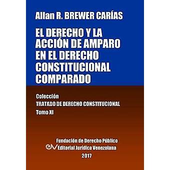 El derecho y la accin de amparo en el derecho constitucional comparado. Tomo XI. Coleccin Tratado de Derecho Constitucional by BREWERCARIAS & Allan R.