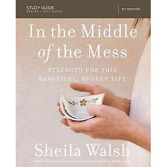 In the Middle of the Mess Study Guide by Walsh & Sheila