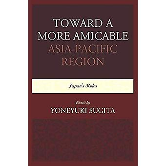 Toward a More Amicable Asia-Pacific Region - Japan's Roles by Yoneyuki