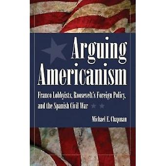 Arguing Americanism - Pro-Franco Lobbyists - Roosevelt's Foreign Polic
