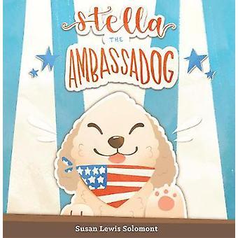 Stella The Ambassadog by Susan Lewis Solomont - 9781633310421 Book