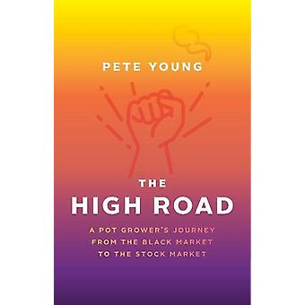 The High Road - A Pot Grower's Journey from the Black Market to the St