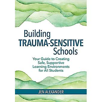 Building Trauma-Sensitive Schools - Your Guide to Creating Safe - Supp