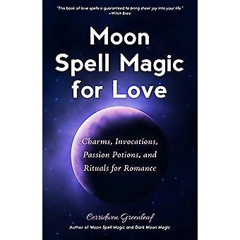 Moon Spell Magic For Love - Charms - Invocations - Passion Potions and