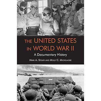 United States in World War II  A Documentary History by Edited by Mark Stoler & Edited by Molly Michelmore