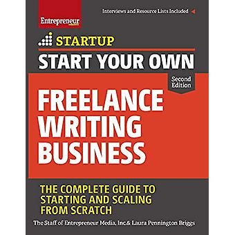 Start Your Own Freelance Writing Business - The Complete Guide to Star