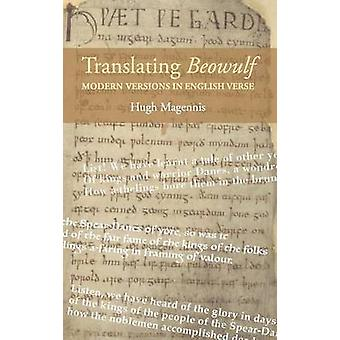 Translating Beowulf - Modern Versions in English Verse by Hugh Magenn