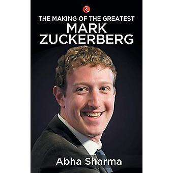 The Making of the Greatest - Mark Zuckerberg by Abha Sharma - 97893533