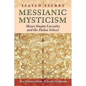 Messianic Mysticism: Moses Hayim Luzzatto and the Padua School (The Littman Library of Jewish Civilization)