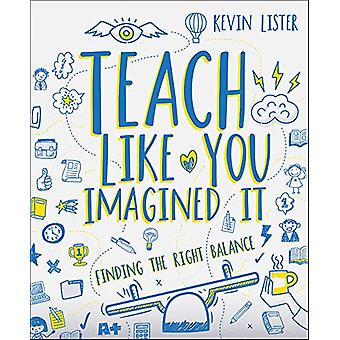 Teach Like You Imagined It - Trouver le bon équilibre par Kevin Lister