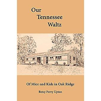 Our Tennessee Waltz - Of Mice and Kids in Oak Ridge by Betsy Perry Upt