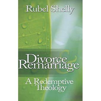 Divorce & Remarriage - A Redemptive Theology by Dr Rubel Shelly -