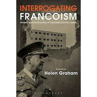 Interrogating Francoism - History and Dictatorship in Twentieth-Centur