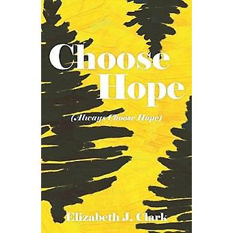 Choose Hope - (Always Choose Hope) by Elizabeth J Clark - 978164003194