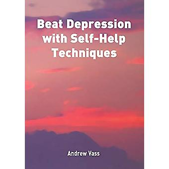 Beat Depression with Self Help Techniques by Andrew Vass - 9781785385