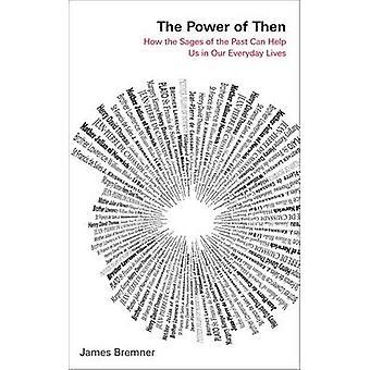 El poder de entonces - Cómo los sabios del pasado pueden ayudarnos en todos nuestros
