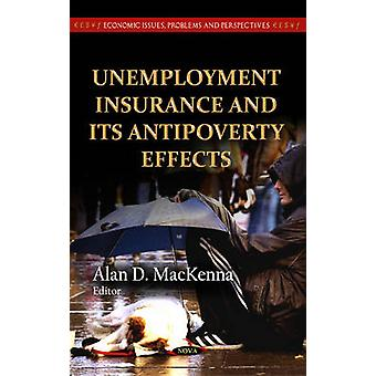 Unemployment Insurance  its Antipoverty Effects by Edited by Alan D MacKenna