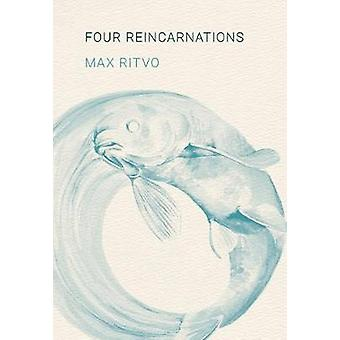 Four Reincarnations  Poems by Max Ritvo