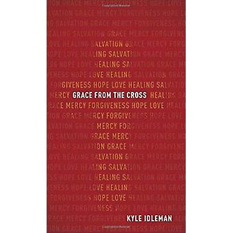 Grace from the Cross by Kyle Idleman